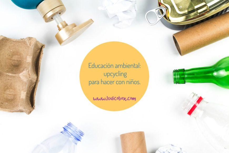 Educación ambiental: upcycling para hacer con niños.