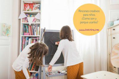 Rincones creativos para niños.¿Como son y porque usarlos?
